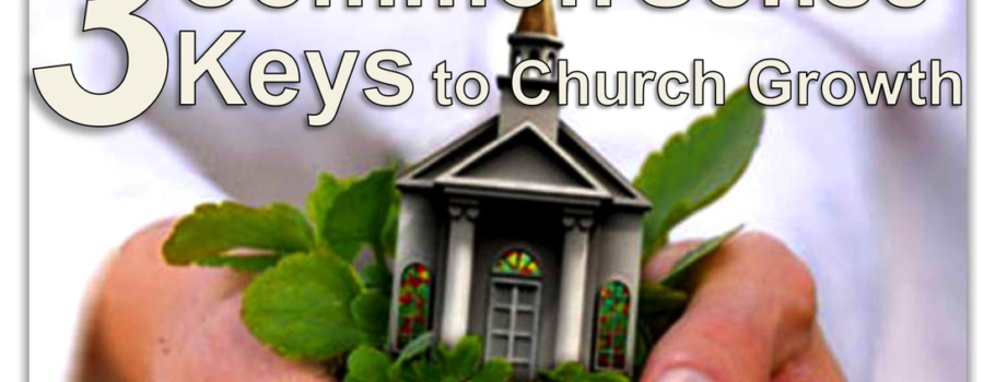 3 Common Sense Keys to Church Growth