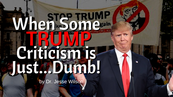 When Some Trump Criticism is Just…Dumb!