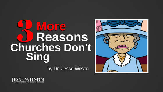 3 MORE Reasons Churches Don't Sing