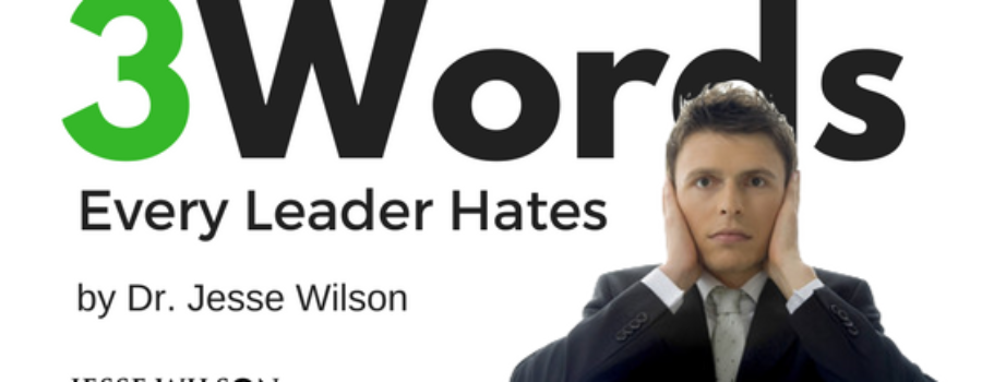 3 Words Every Leader Hates