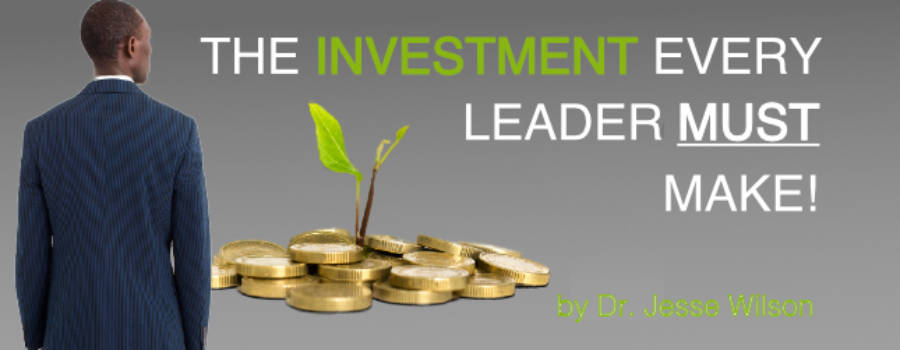 The Investment EVERY Leader Must Make!