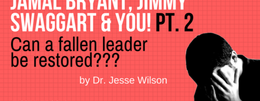 Jamal Bryant, Jimmy Swaggart, and You: Can Fallen Leaders Be Restored? (Pt.2)