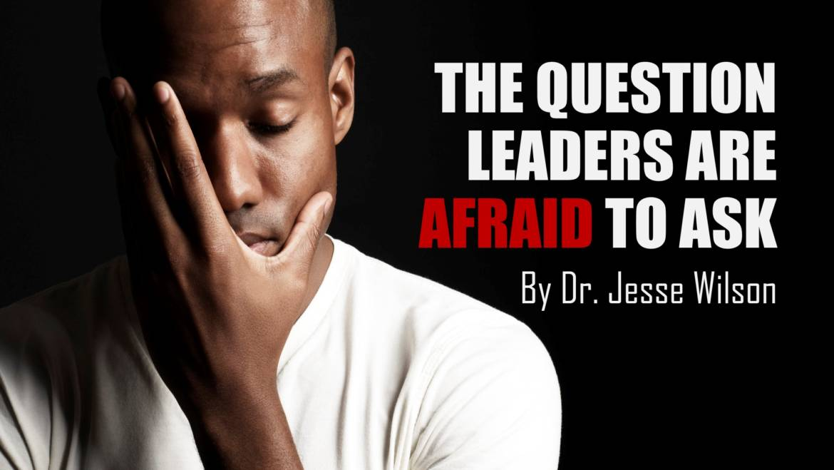 The Question Leaders Are Afraid To Ask