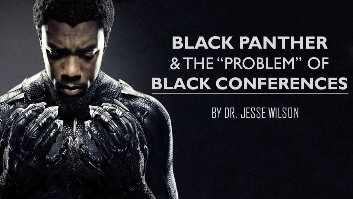 "Black Panther And The ""Problem"" Of Black Conferences"