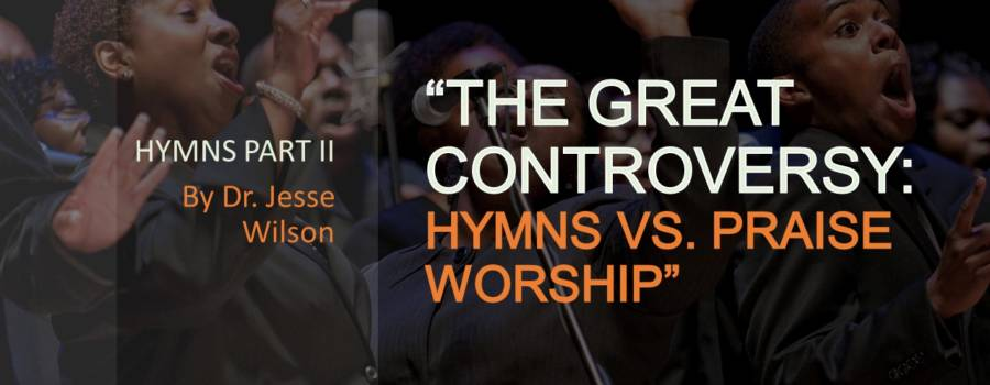 The Great Controversy: Hymns Vs. Praise Worship