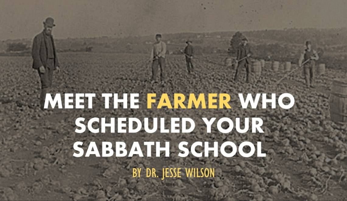 Meet the Farmer Who Scheduled Your Sabbath School