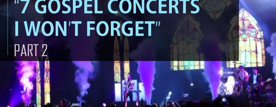 7 Gospel Concerts I Won't Forget: Part 2