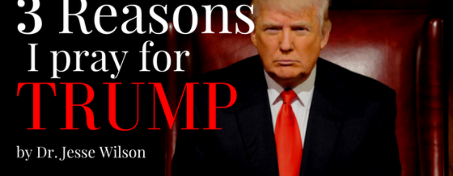 3 Reasons I Pray for Trump