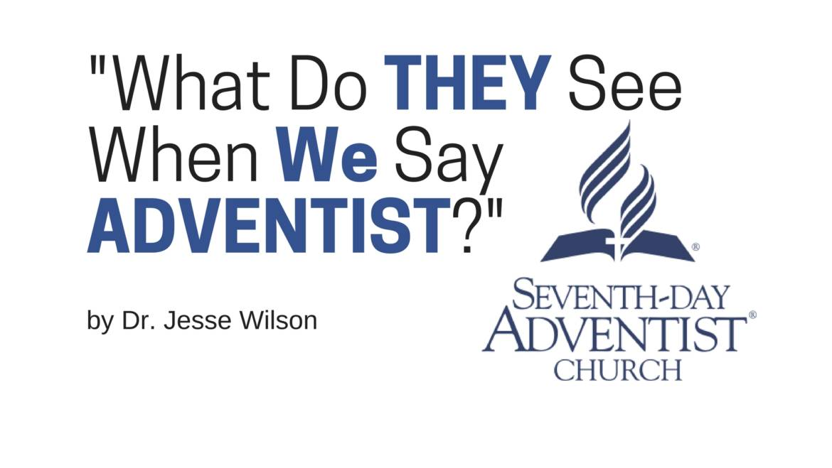 """""""What do THEY see when WE say Adventist?"""""""