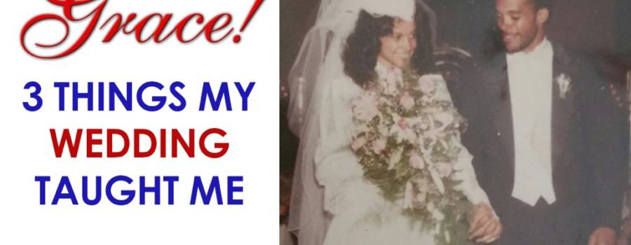 Grace! 3 Things My Wedding Taught Me