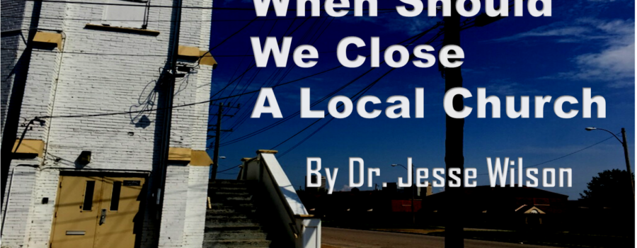 When Should We Close a Local Church?