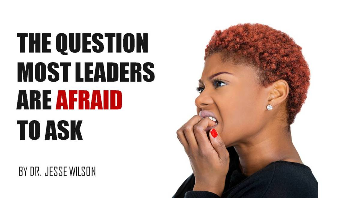 The Question Most Leaders Are Afraid To Ask