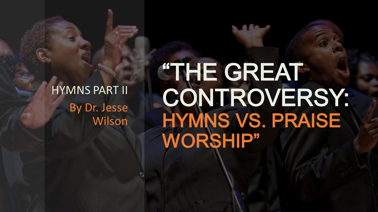 The Great Controversy: Hymns Vs  Praise Worship – Dr  Jesse Wilson