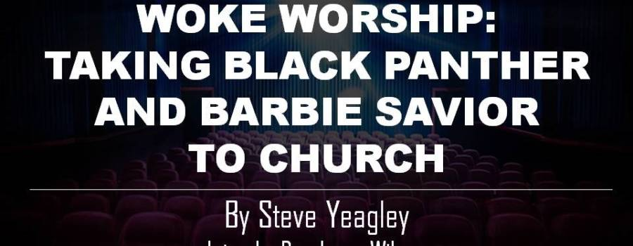Woke Worship: Taking Black Panther and Barbie Savior to Church