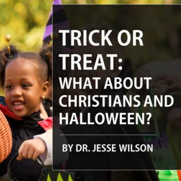 Trick or Treat!  What About Christians and Halloween?