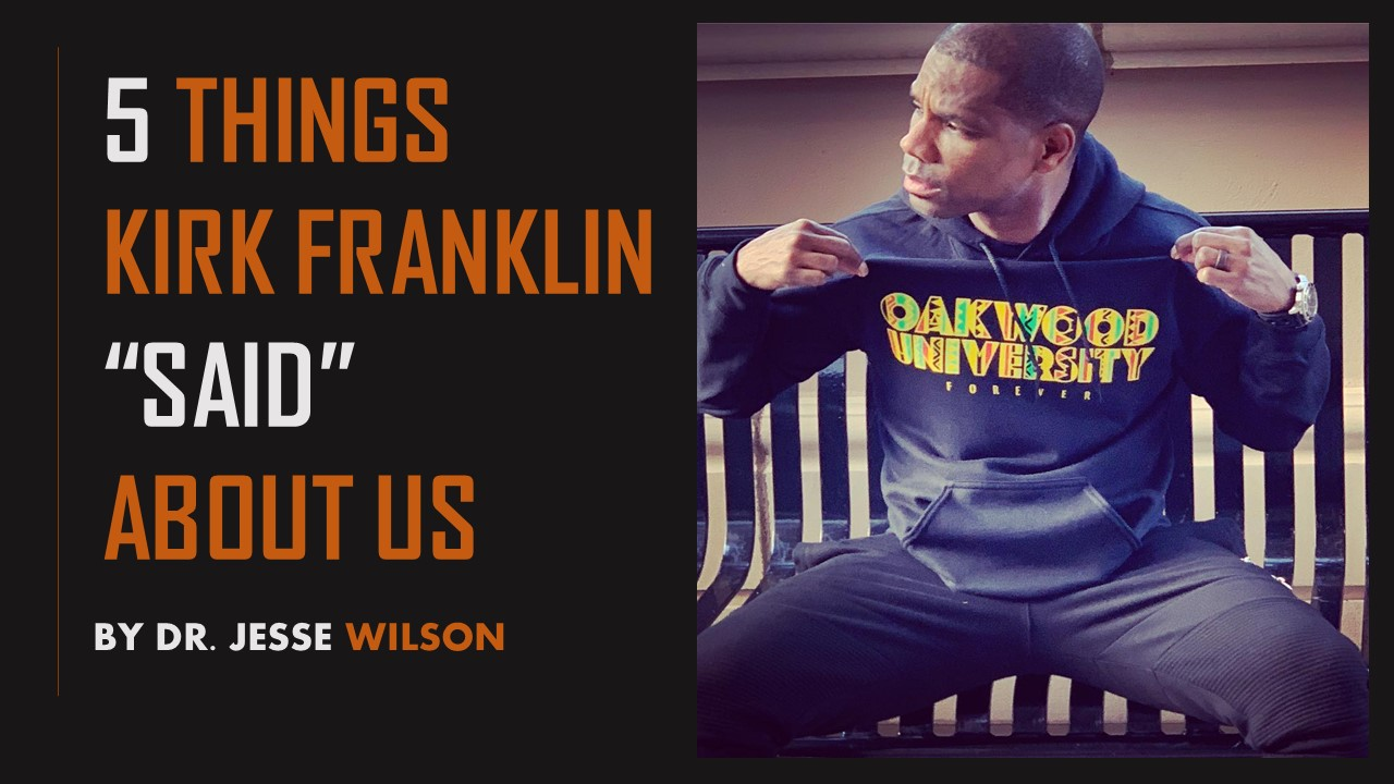"""5 Things Kirk Franklin """"Said"""" About Us – Dr. Jesse Wilson"""